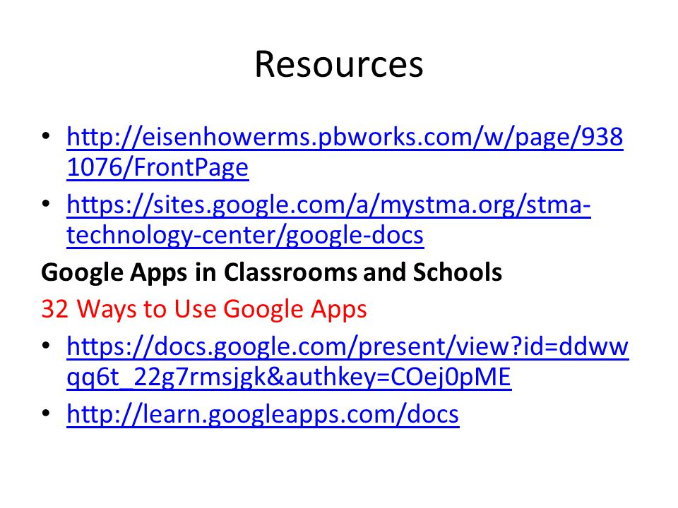 Resources http://eisenhowerms.pbworks.com/w/page/938 1076/FrontPage http://eisenhowerms.pbworks.com/w/page/938 1076/FrontPage https://sites.google.com/a/mystma.org/stma- technology-center/google-docs https://sites.google.com/a/mystma.org/stma- technology-center/google-docs Google Apps in Classrooms and Schools 32 Ways to Use Google Apps https://docs.google.com/present/view?id=ddww qq6t_22g7rmsjgk&authkey=COej0pME https://docs.google.com/present/view?id=ddww qq6t_22g7rmsjgk&authkey=COej0pME http://learn.googleapps.com/docs