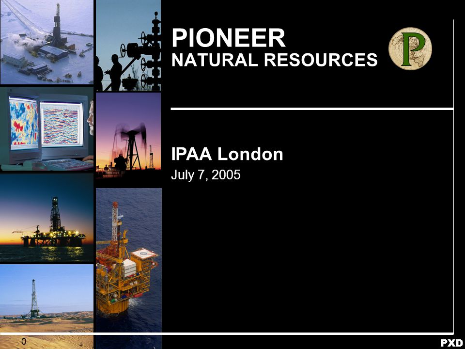 PXD 0 PIONEER NATURAL RESOURCES IPAA London July 7, 2005