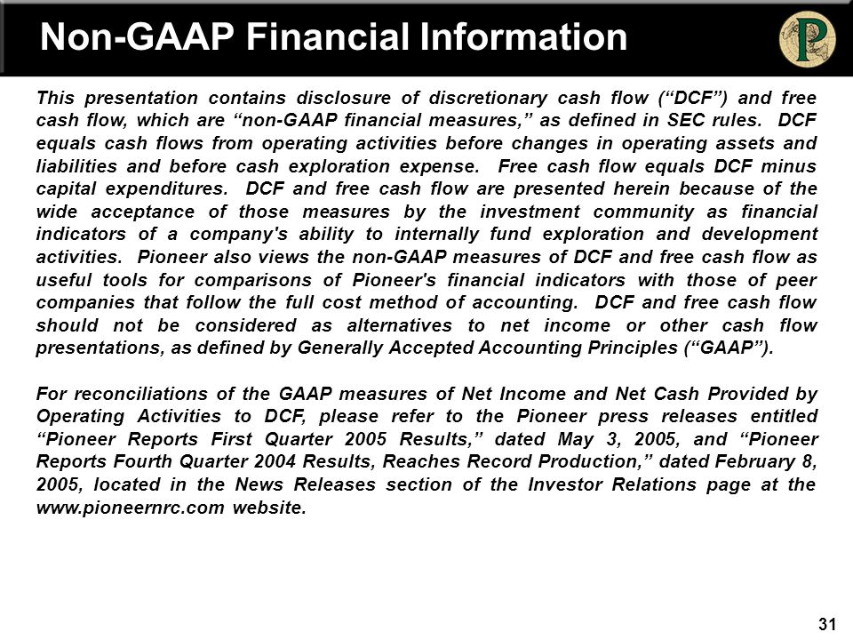 """31 Non-GAAP Financial Information This presentation contains disclosure of discretionary cash flow (""""DCF"""") and free cash flow, which are """"non-GAAP fin"""