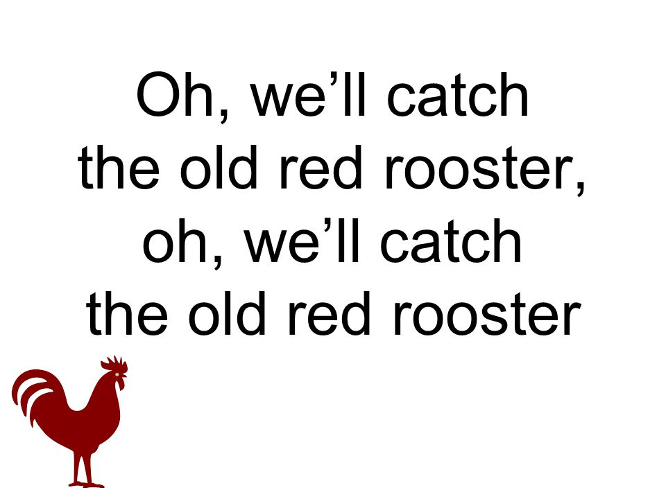 Oh, we'll catch the old red rooster, oh, we'll catch the old red rooster