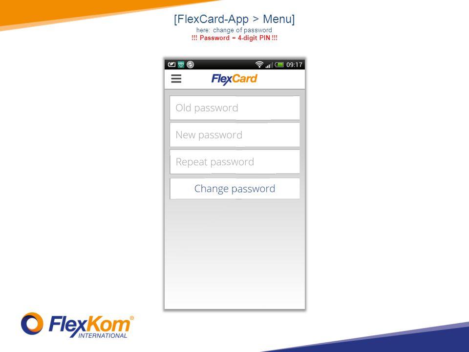 [FlexCard-App > Menu] here: change of password !!! Password = 4-digit PIN !!!