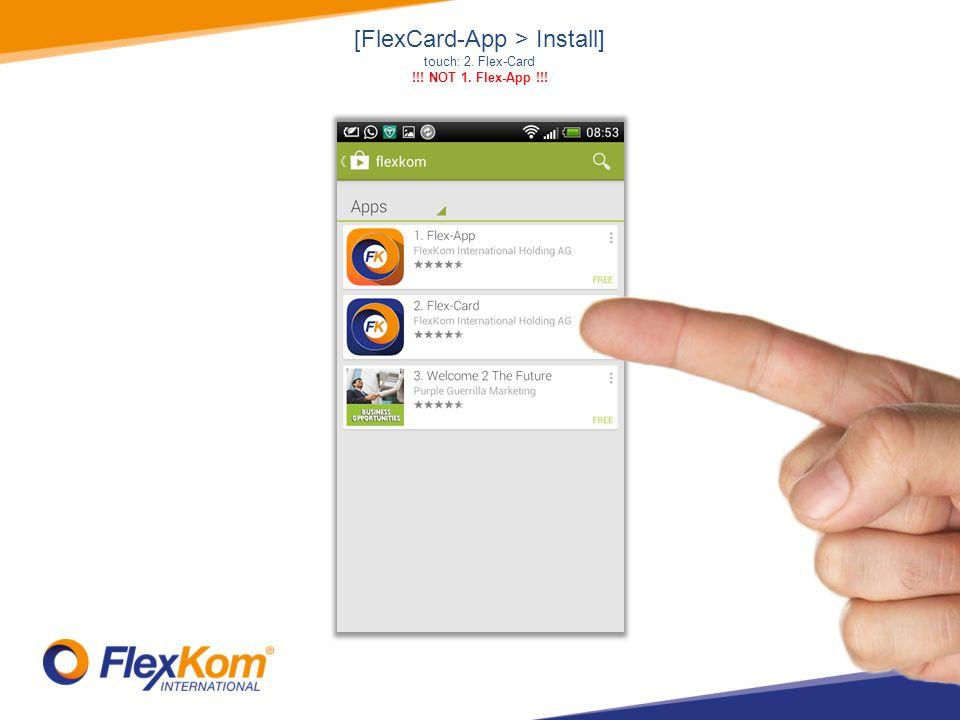 [FlexCard-App > Install] touch: 2. Flex-Card !!! NOT 1. Flex-App !!!