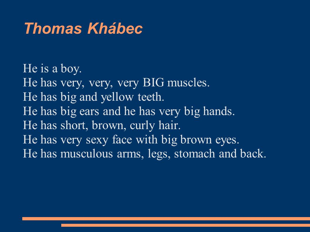 Thomas Khábec He is a boy. He has very, very, very BIG muscles.