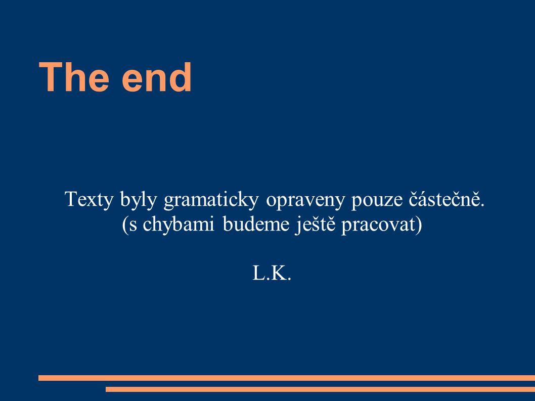 The end Texty byly gramaticky opraveny pouze částečně. (s chybami budeme ještě pracovat) L.K.