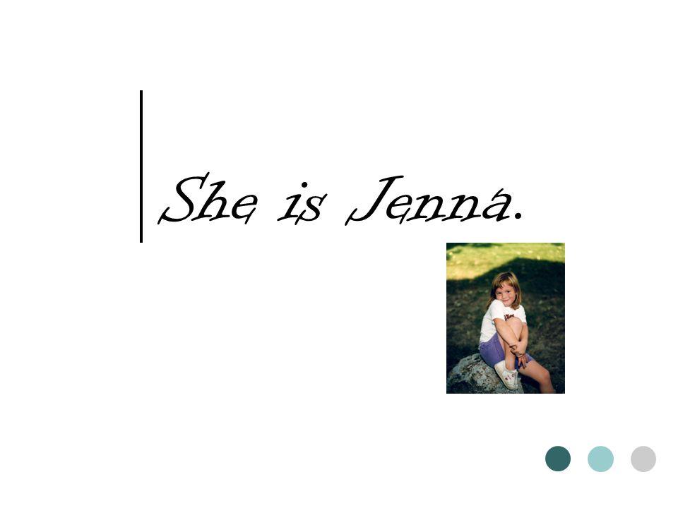 She is Jenna.