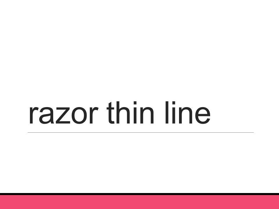 razor thin line