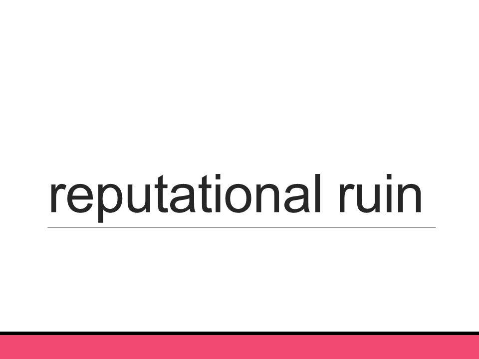reputational ruin