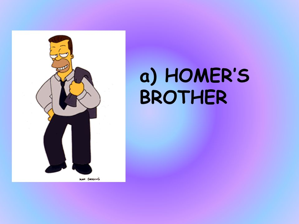 WHO IS HERB a)HOMER'S BROTHER b)MARGE'S UNCLE c)LISA'S GRANDPA