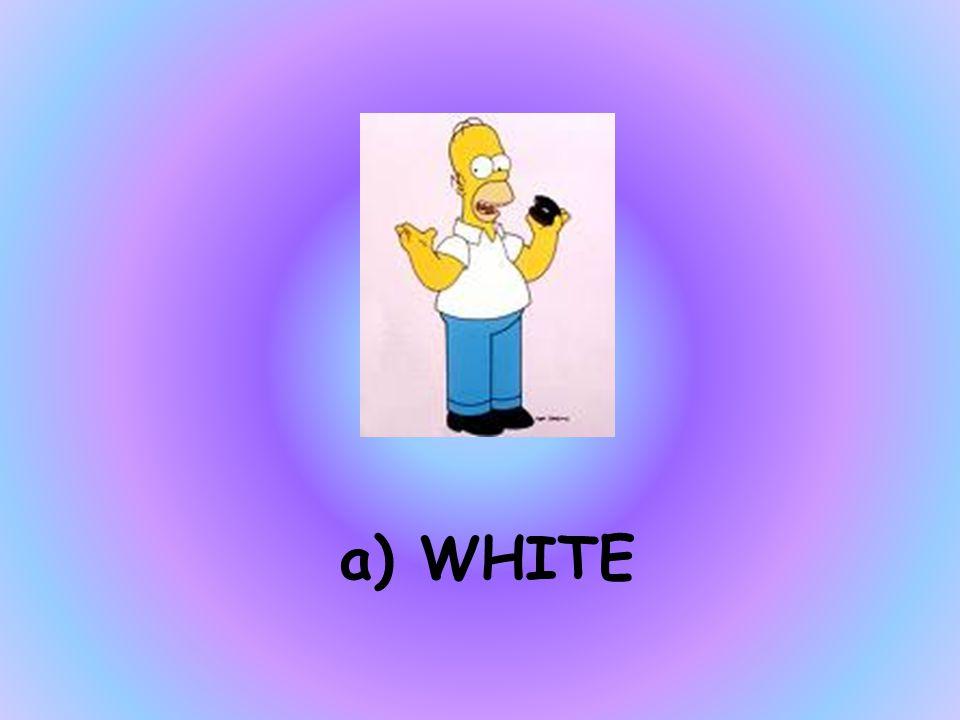 WHAT COLOUR IS HOMER'S T-SHIRT a)WHITE b)BLACK c)BLUE