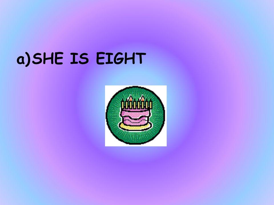 HOW OLD IS LISA a)SHE IS EIGHT b)SHE IS NINE c)SHE IS TEN