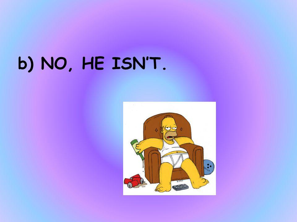 HOMER IS WEARING A TIE a)YES, HE IS. b)NO, HE ISN'T. c)IT'S WHITE.