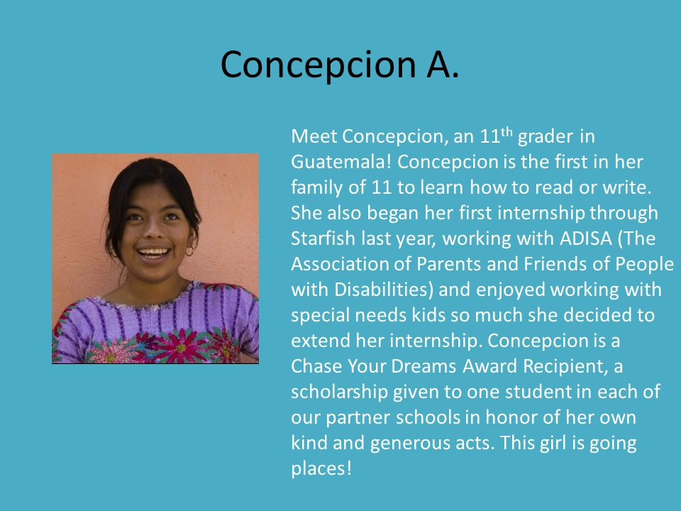 Concepcion A. Meet Concepcion, an 11 th grader in Guatemala.