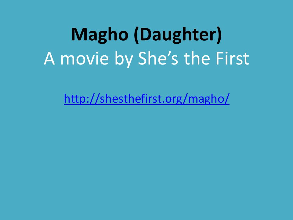 Magho (Daughter) A movie by She's the First http://shesthefirst.org/magho/