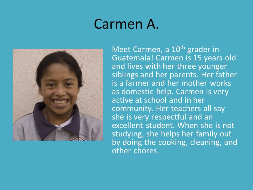 Carmen A. Meet Carmen, a 10 th grader in Guatemala.