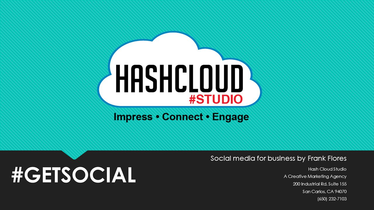 Social media for business by Frank Flores Hash Cloud Studio A Creative Marketing Agency 200 Industrial Rd.
