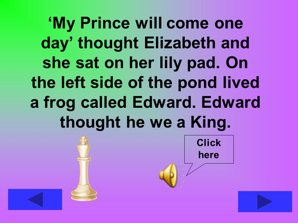 'My Prince will come one day' thought Elizabeth and she sat on her lily pad.