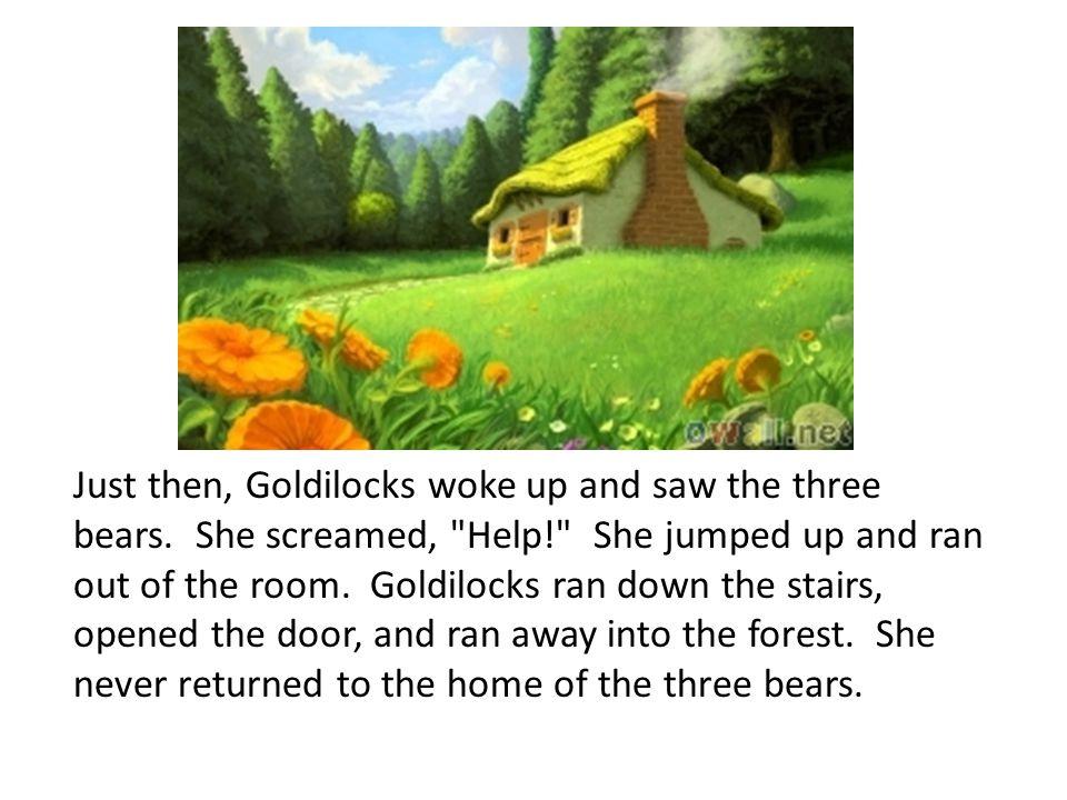 Just then, Goldilocks woke up and saw the three bears. She screamed,