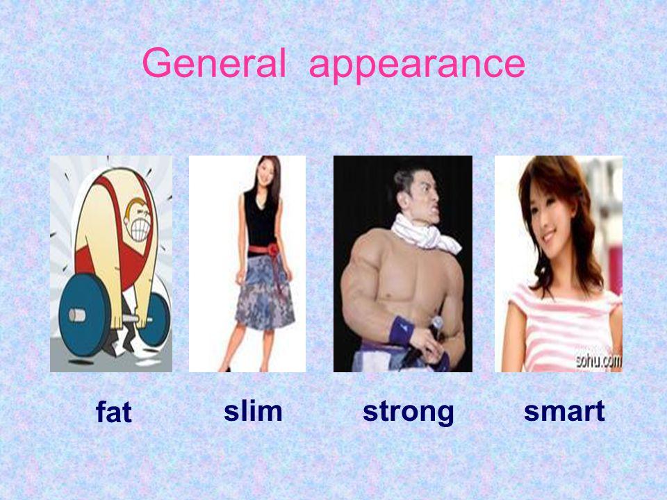 General appearance fat slimstrongsmart