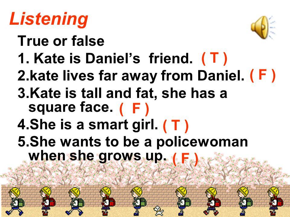 Listening True or false 1. Kate is Daniel's friend.