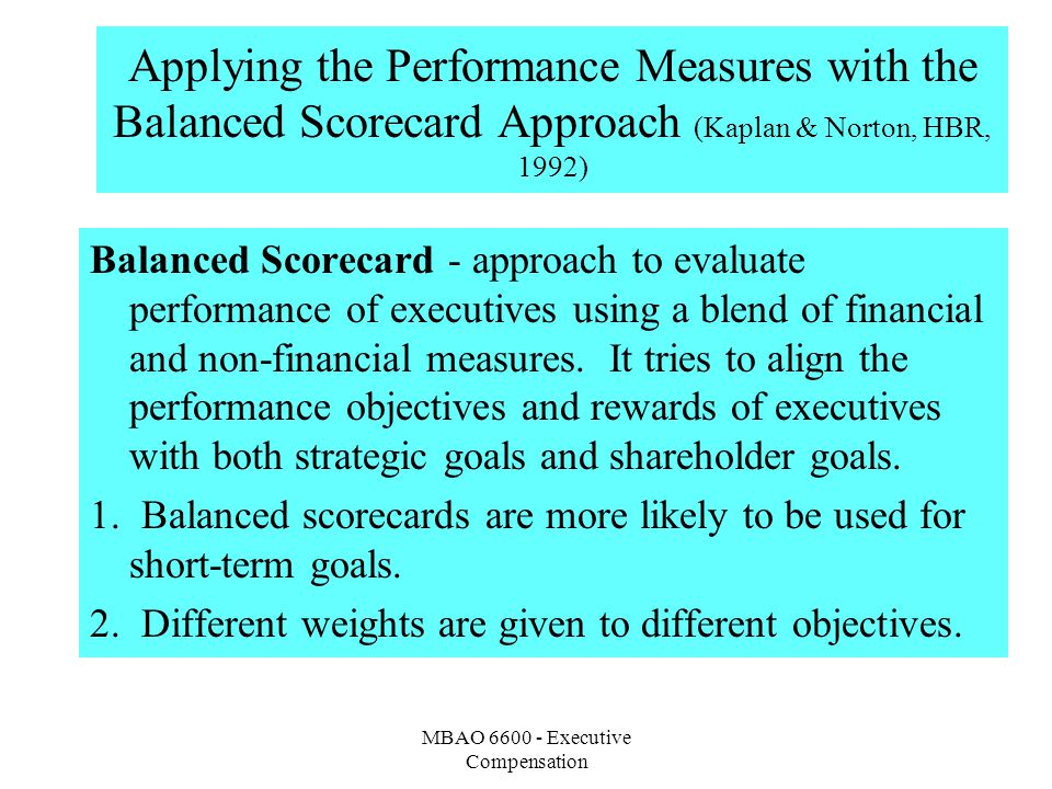 MBAO 6600 - Executive Compensation Applying the Performance Measures with the Balanced Scorecard Approach (Kaplan & Norton, HBR, 1992) Balanced Scorec