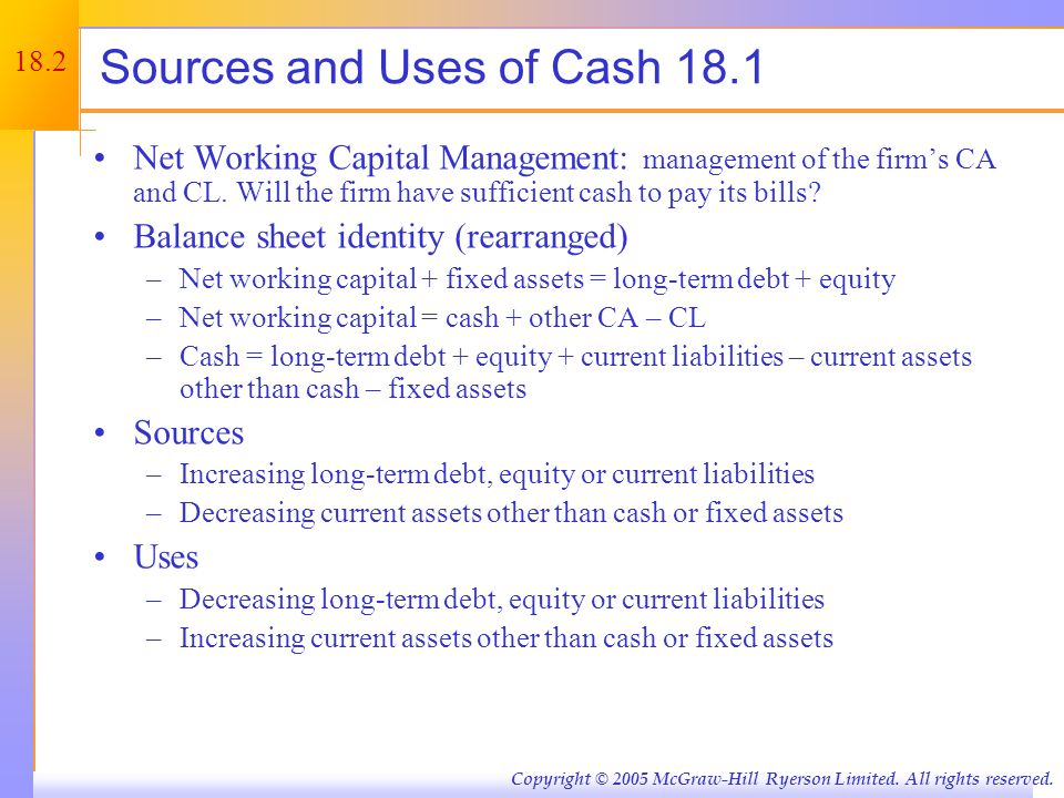 18.2 Copyright © 2005 McGraw-Hill Ryerson Limited. All rights reserved. Sources and Uses of Cash 18.1 Net Working Capital Management: management of th