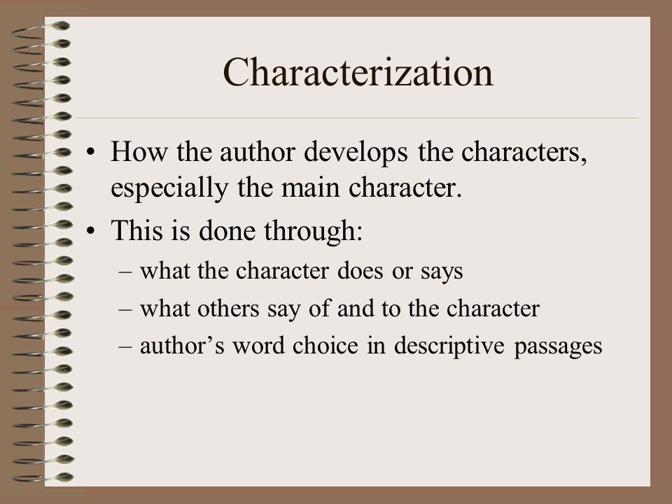 Characterization Direct characterization –The author directly states what the character's personality is like.