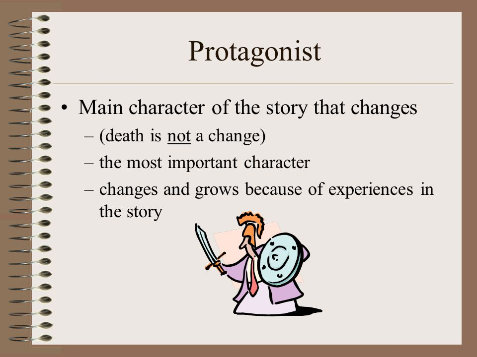 Antagonist A major character who opposes the protagonist –the antagonist does not change Types of antagonists: –people –nature –society