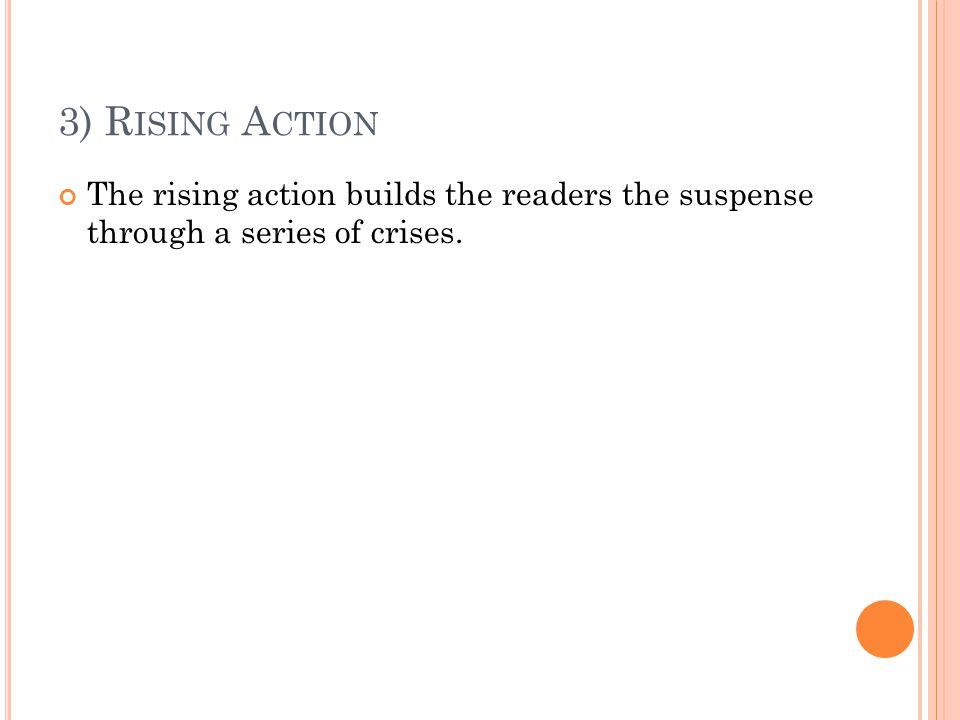 3) R ISING A CTION The rising action builds the readers the suspense through a series of crises.