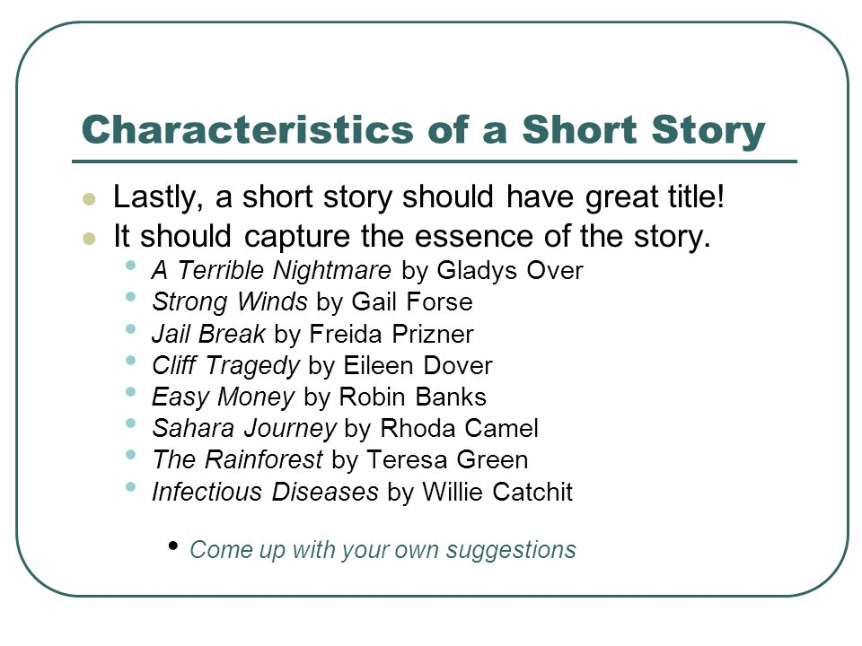 Characteristics of a Short Story Lastly, a short story should have great title.