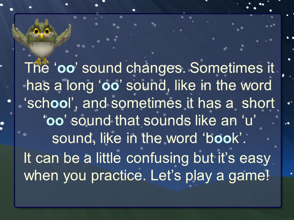 The 'oo' sound changes.