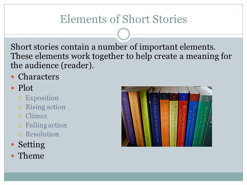 Elements of Short Stories Short stories contain a number of important elements.