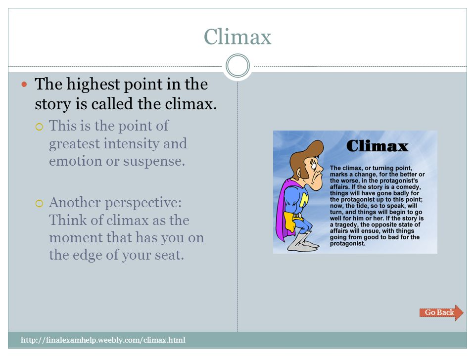 Climax The highest point in the story is called the climax.