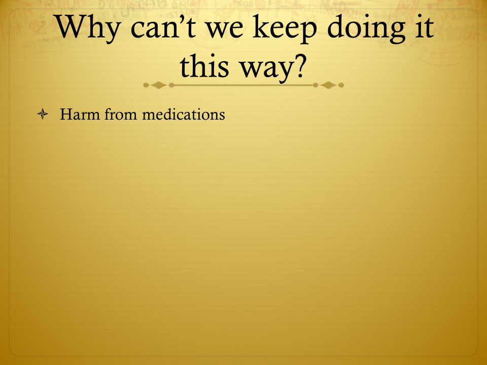 Why can't we keep doing it this way  Harm from medications
