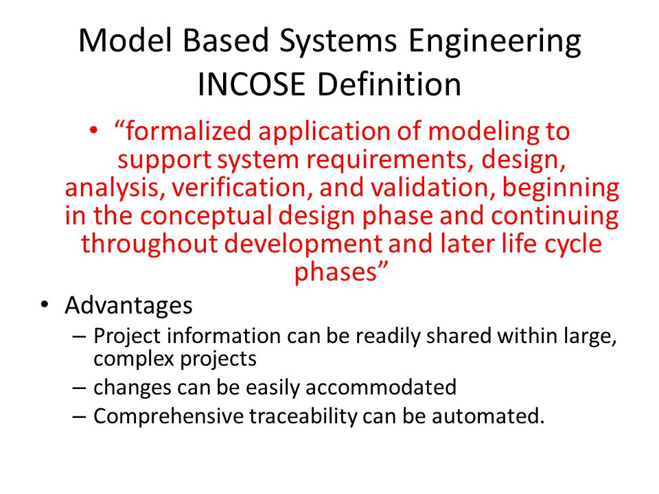 """Model Based Systems Engineering INCOSE Definition """"formalized application of modeling to support system requirements, design, analysis, verification,"""