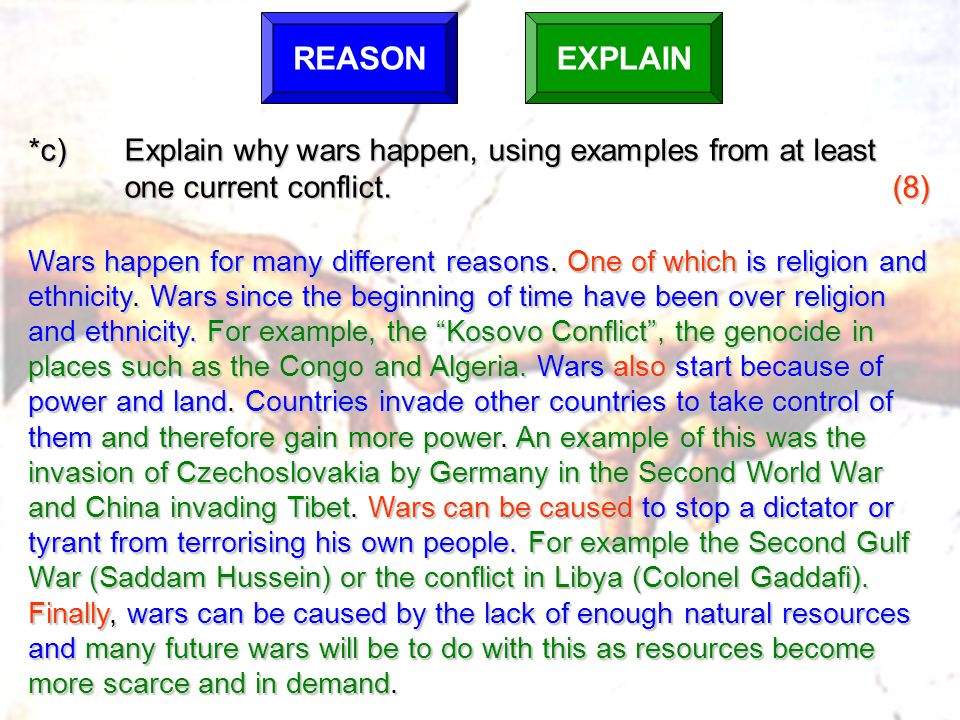 *c) Explain why wars happen, using examples from at least one current conflict.(8) one current conflict.(8) Wars happen for many different reasons.