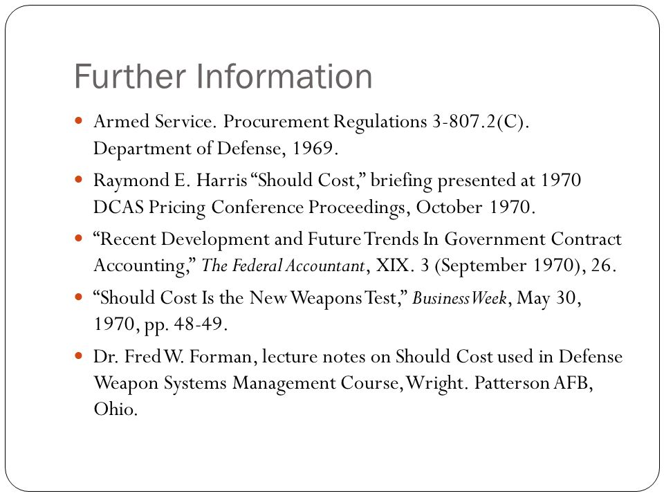 """Further Information Armed Service. Procurement Regulations 3-807.2(C). Department of Defense, 1969. Raymond E. Harris """"Should Cost,"""" briefing presente"""