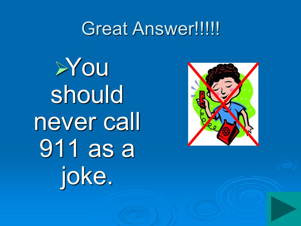 911 is never a game……  You should never call 911 as a joke.