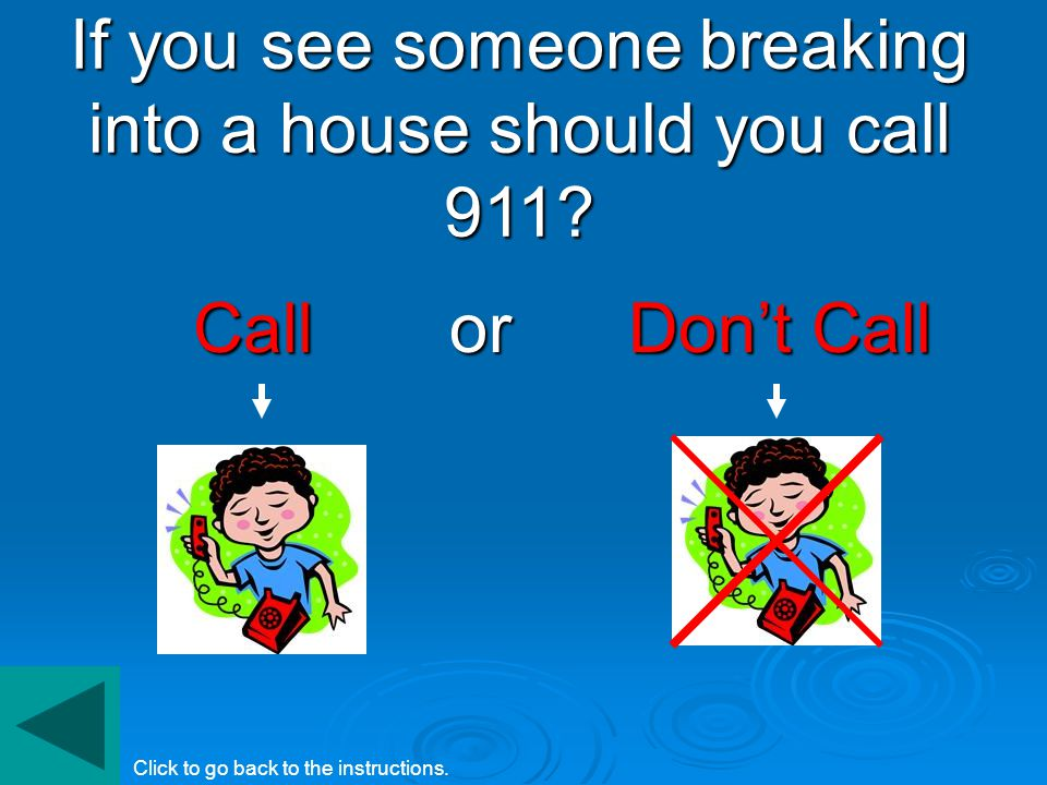 Answers……. You would call 911 for: Someone breaking into a house.