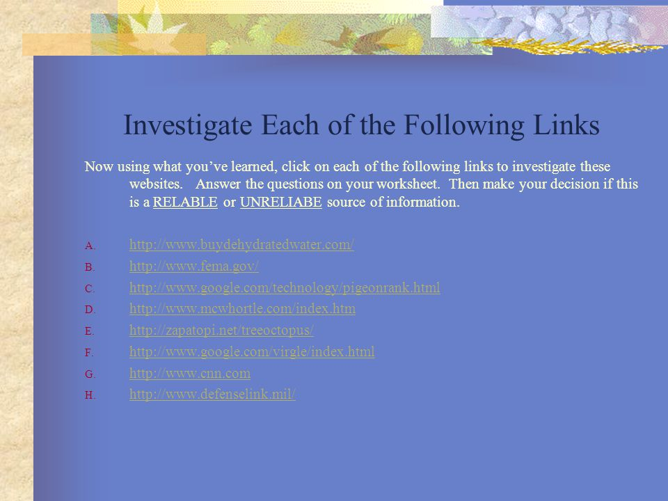 Investigate Each of the Following Links Now using what you've learned, click on each of the following links to investigate these websites.