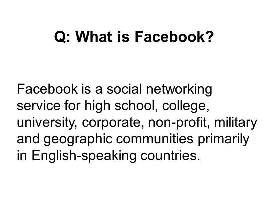 Q: What is Facebook.