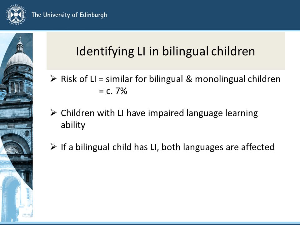 Identifying LI in bilingual children  Risk of LI = similar for bilingual & monolingual children = c.