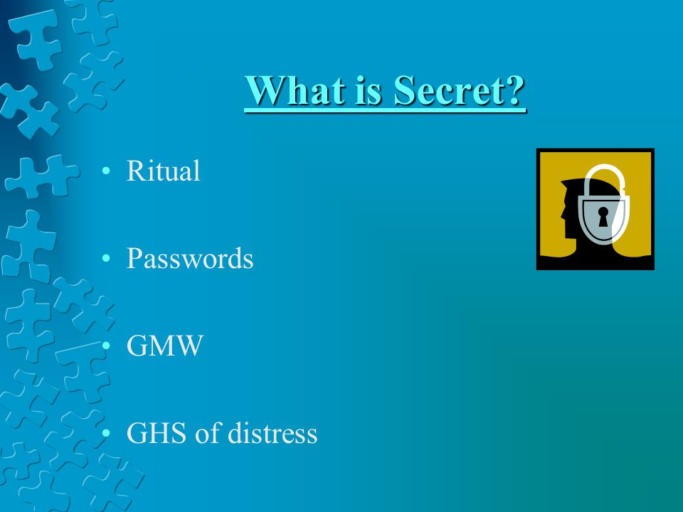 What is Secret? Ritual Passwords GMW GHS of distress
