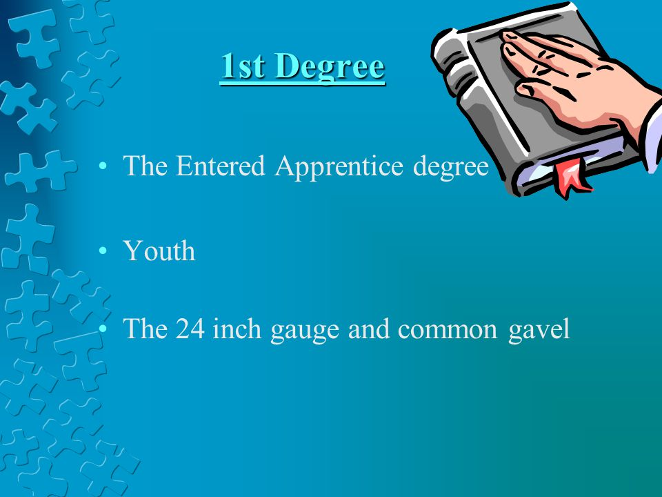1st Degree The Entered Apprentice degree Youth The 24 inch gauge and common gavel