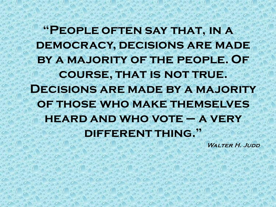 People often say that, in a democracy, decisions are made by a majority of the people.