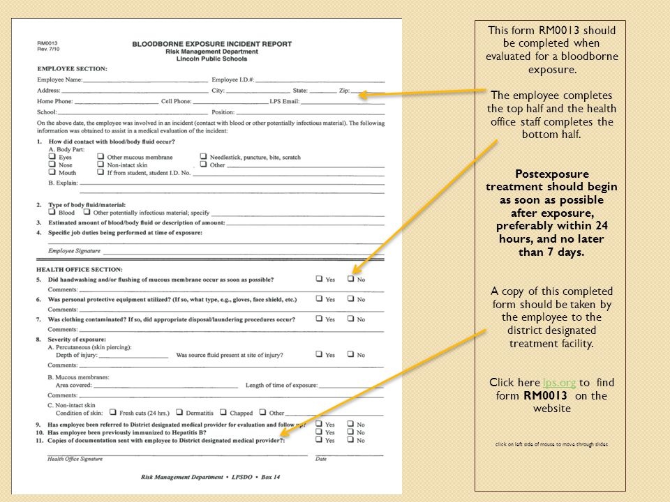 This form RM0013 should be completed when evaluated for a bloodborne exposure.