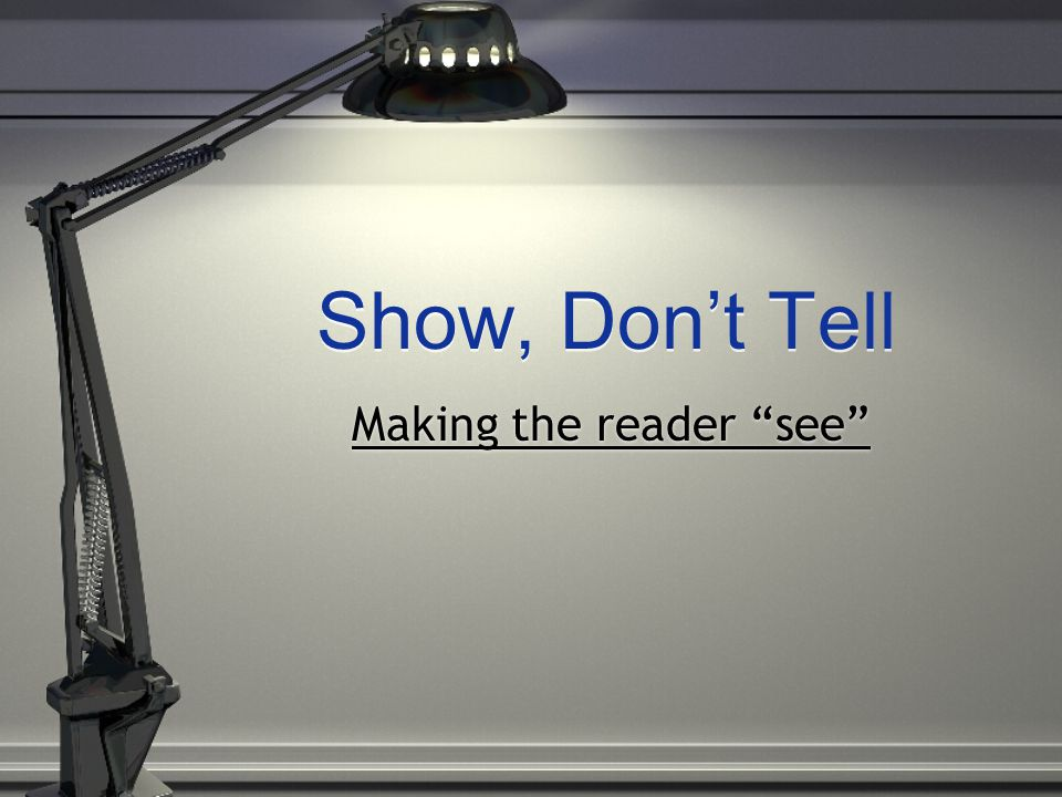 "Show, Don't Tell Making the reader ""see"""