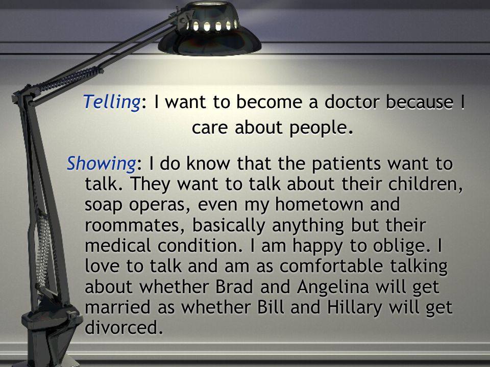 Telling: I've always wanted to help people.