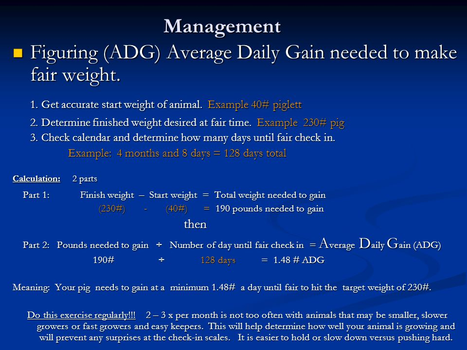 Management Figuring (ADG) Average Daily Gain needed to make fair weight.