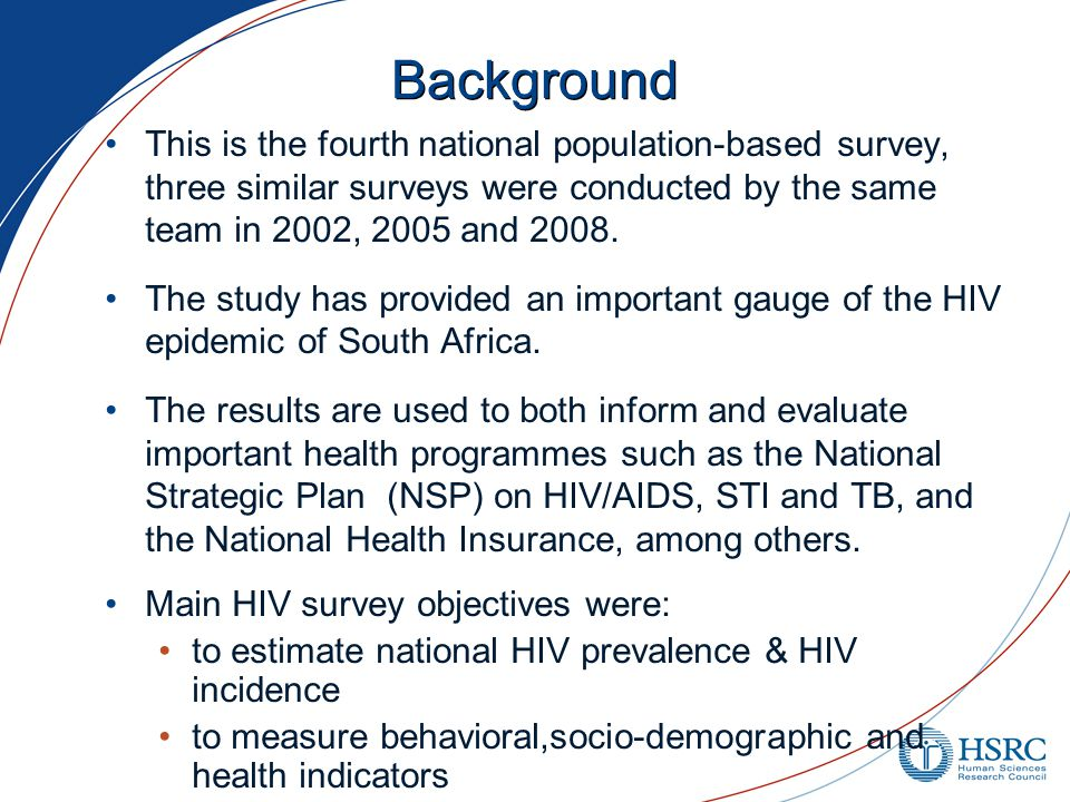 National HIV Household Survey South Africa 2012 Survey period: January 2012 – November 2012 All age groups eligible  38,431 interviewed  28,997 tested for HIV