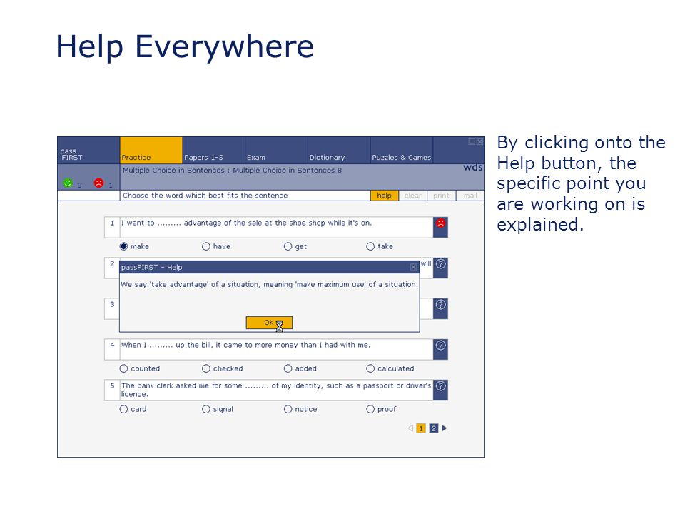 Help Everywhere By clicking onto the Help button, the specific point you are working on is explained.